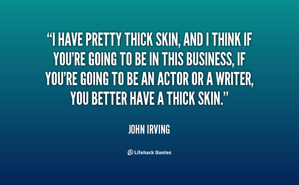 Writers, Grow Thicker Skin