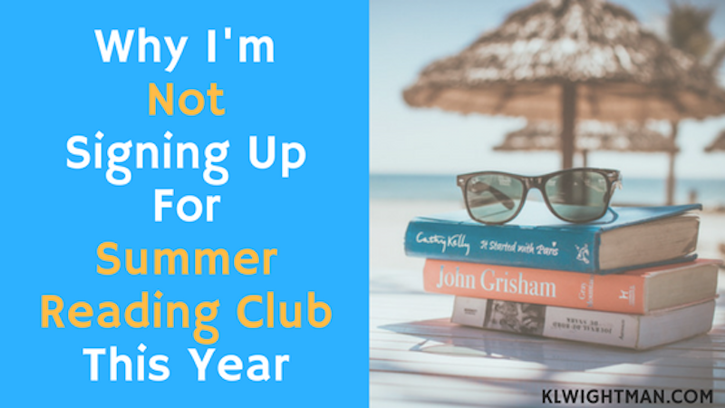 Why I'm Not Signing Up For Summer Reading Club This Year