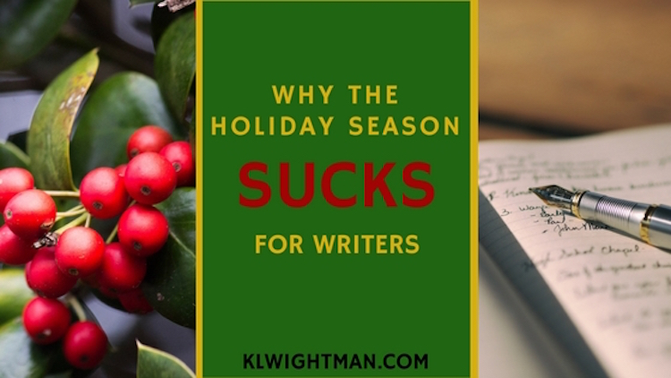 Why The Holiday Season Sucks For Writers