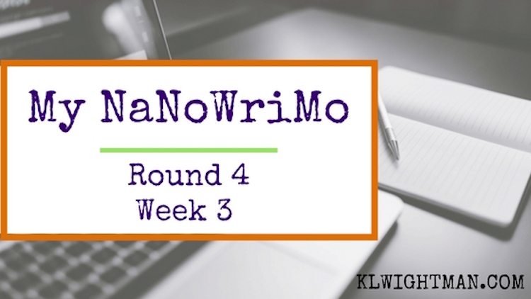 My NaNoWriMo Round 4: Week 3