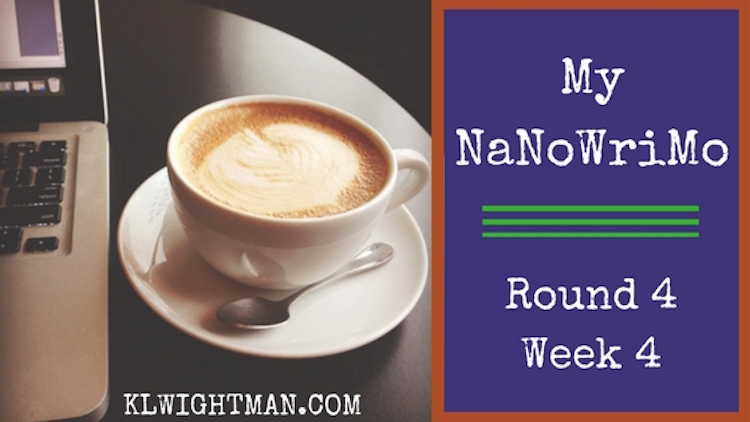 My NaNoWriMo Round 4: Week 4