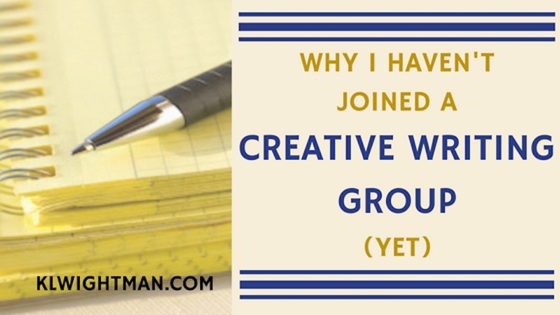 Why I Haven't Joined a Creative Writing Group (Yet)