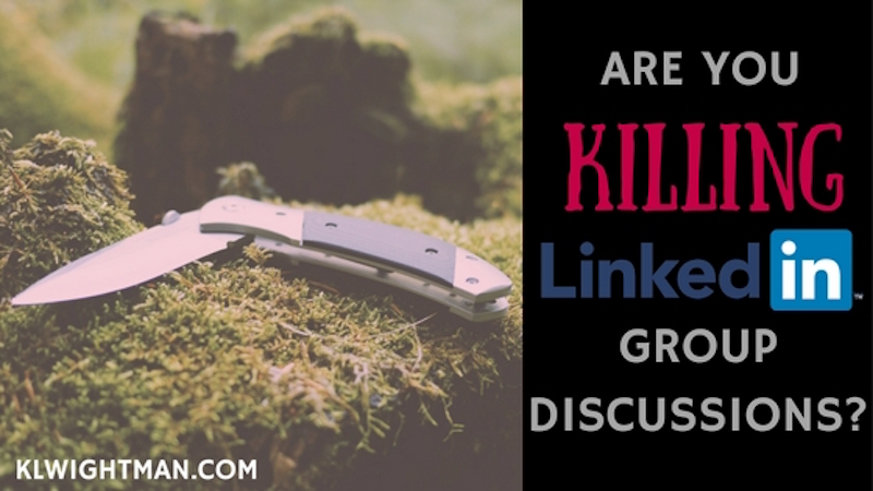 Are You Killing LinkedIn Group Discussions?