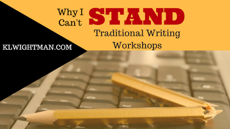 Why I Can't Stand Traditional Writing Workshops