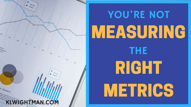 You're Not Measuring the Right Metrics
