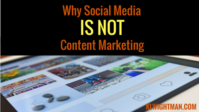 Why Social Media Is Not Content Marketing