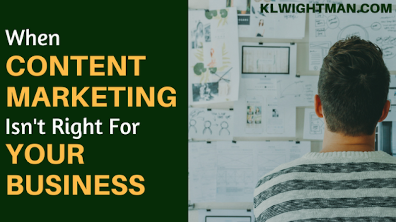 When Content Marketing Isn't Right For Your Business