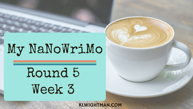 My NaNoWriMo: Round 5, Week 3