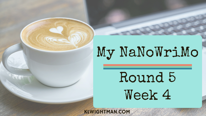 My NaNoWriMo: Round 5, Week 4