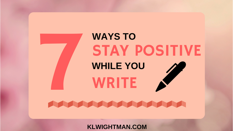 7 Ways to Stay Positive While You Write