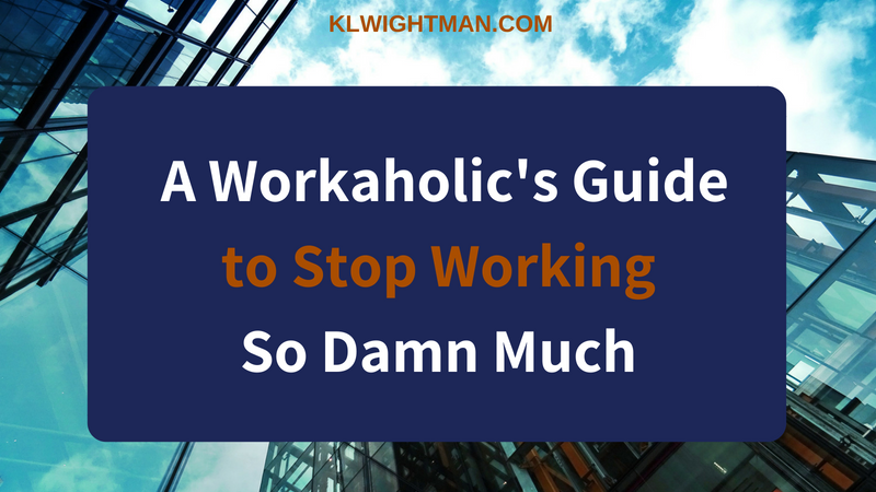 A Workaholic's Guide to Stop Working So Damn Much