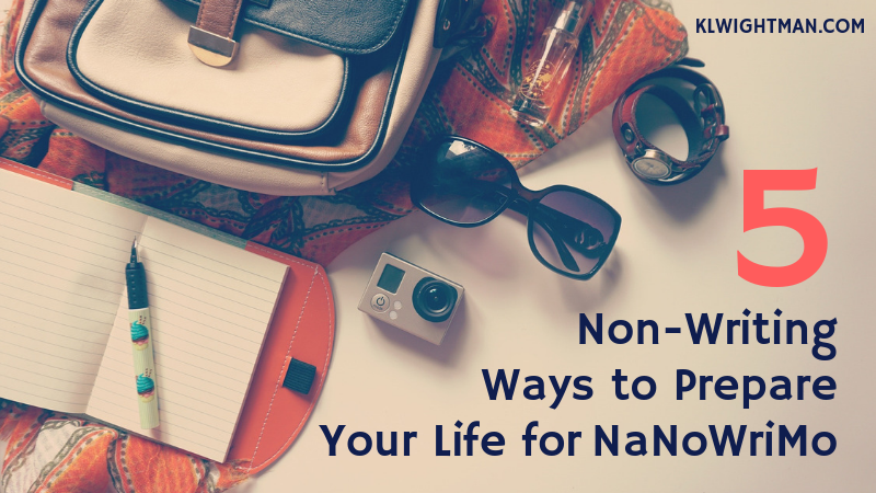 5 Non-Writing Ways to Prepare Your Life for NaNoWriMo