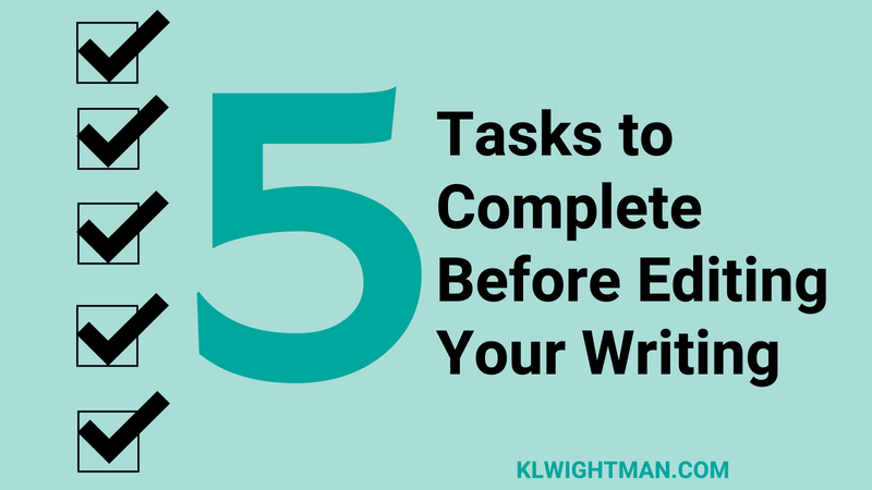 5 Tasks to Complete Before Editing Your Writing