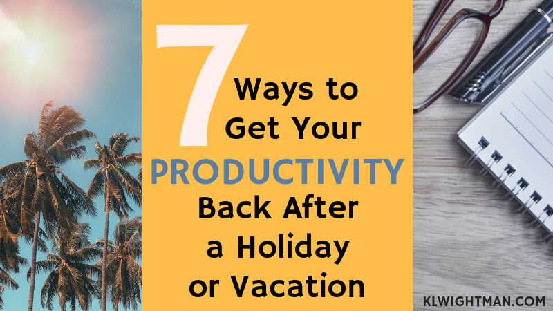 7 Ways to Get Your Productivity Back After a Holiday or Vacation