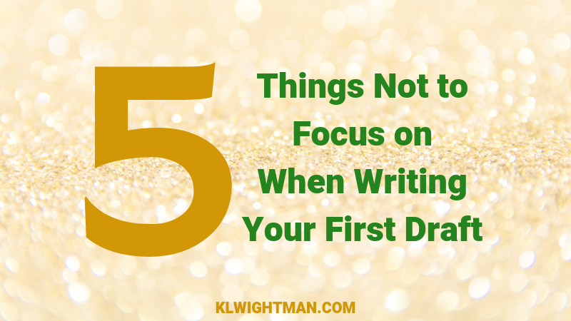 5 Things Not to Focus on When Writing Your First Draft