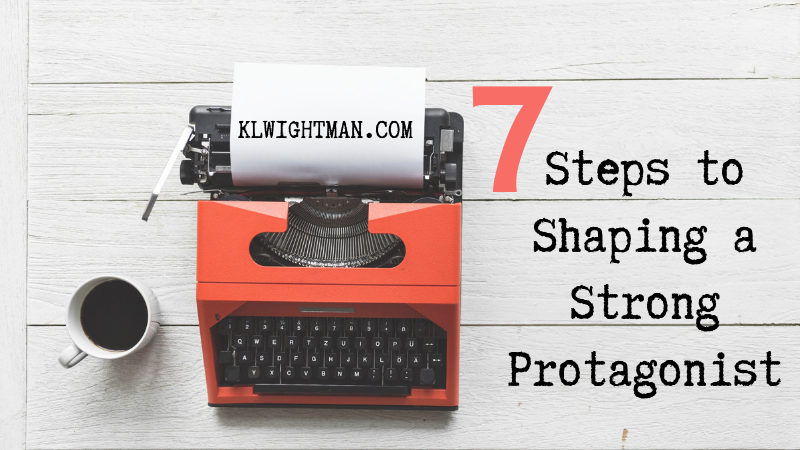 7 Steps to Shaping a Strong Protagonist