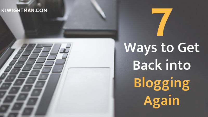 7 Ways to Get Back into Blogging Again
