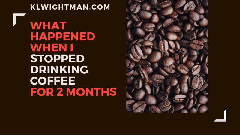 What Happened When I Stopped Drinking Coffee for 2 Months