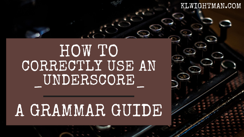 How to Correctly Use an Underscore: A Grammar Guide