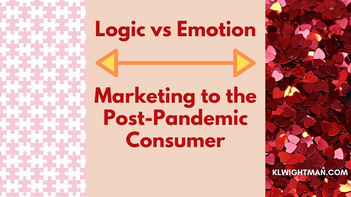 Logic vs Emotion: Marketing to the Post-Pandemic Consumer
