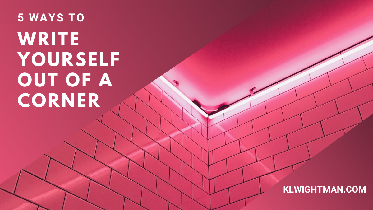 5 Ways to Write Yourself Out of a Corner