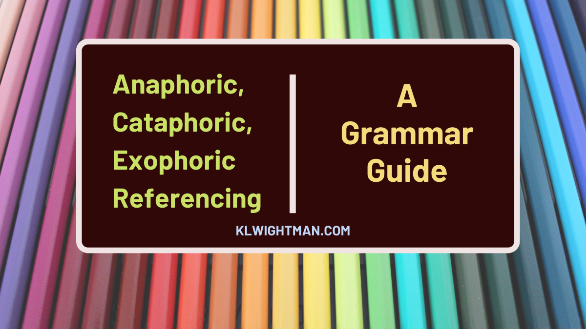Anaphoric, Cataphoric and Exophoric Referencing: A Grammar Guide