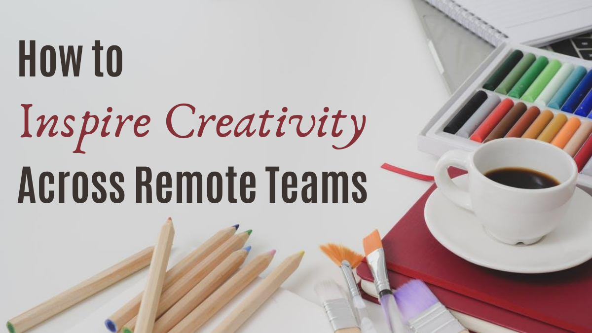 How to Inspire Creativity Across Remote Teams
