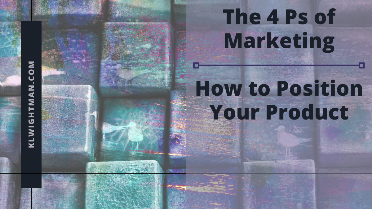 The 4 Ps of Marketing: How to Position Your Product